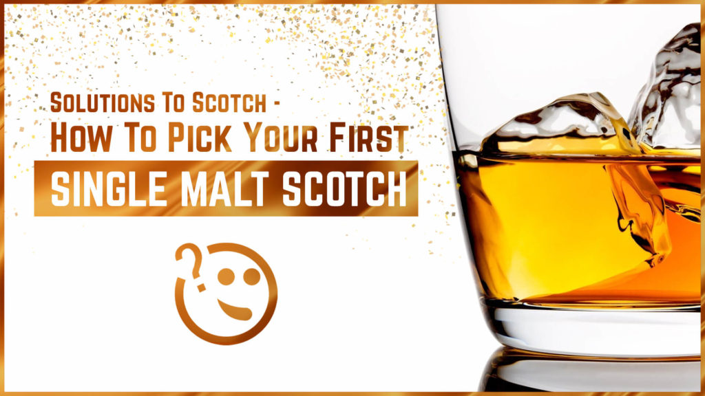 solutions to scotch how to pick your first single malt scotch