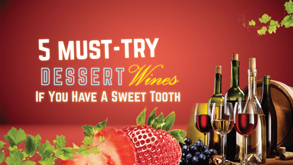 5 must try dessert wines if you have a sweet tooth