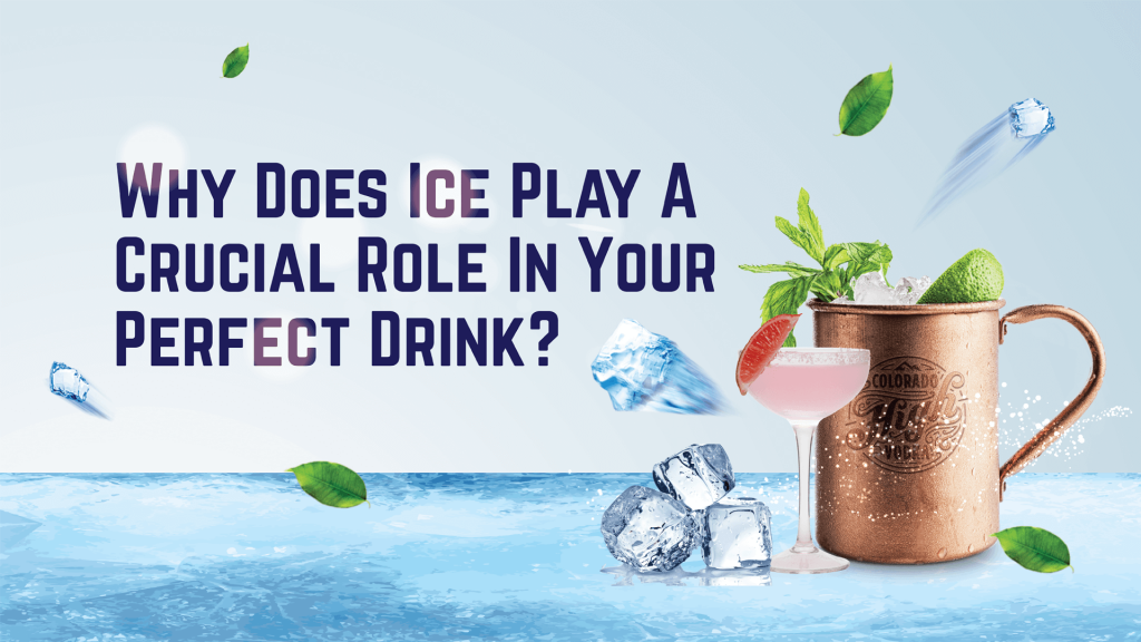 why does ice play a crucial role in your perfect drink